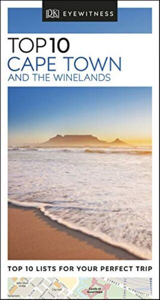 DK EYEWITNESS: TOP 10 CAPE TOWN AND THE WINELANDS