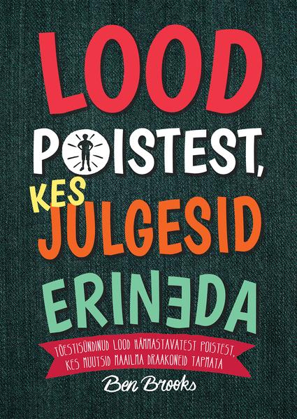 LOOD POISTEST, KES JULGESID ERINEDA